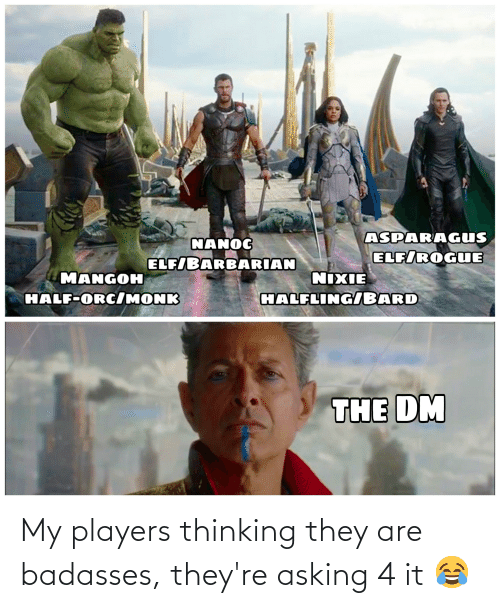 Badasses: My players thinking they are badasses, they're asking 4 it 😂