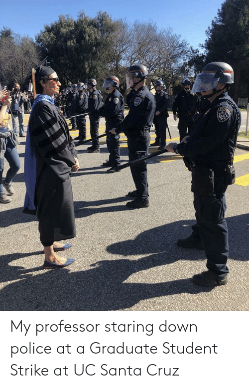 Santa Cruz: My professor staring down police at a Graduate Student Strike at UC Santa Cruz