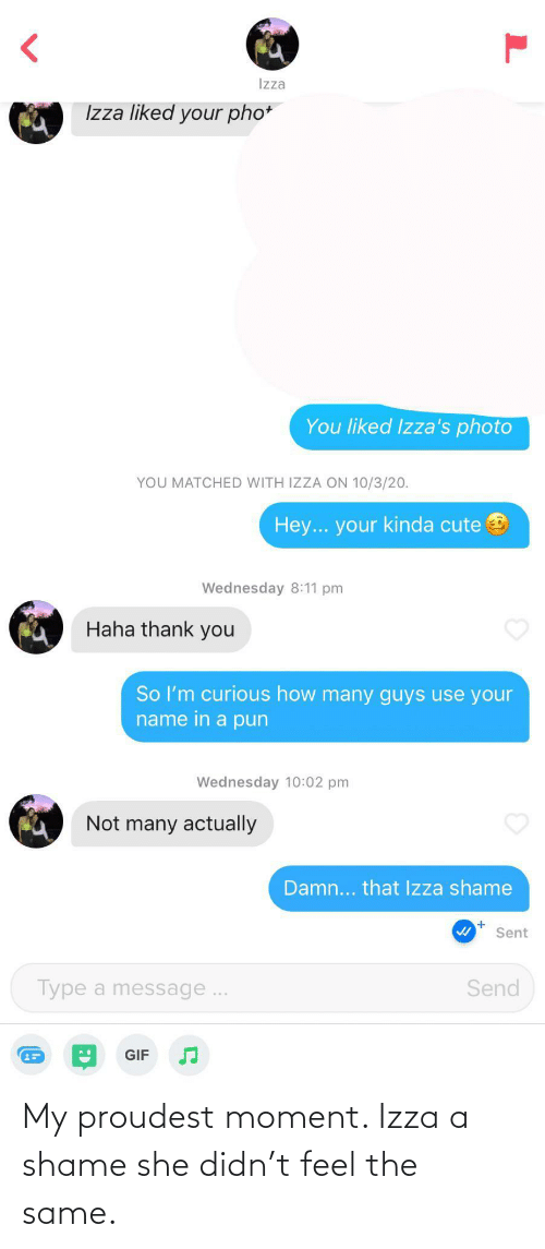 shame: My proudest moment. Izza a shame she didn't feel the same.