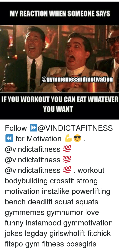 Gym, Bodybuilding, and Crossfit: MY REACTION WHEN SOMEONE SAYS  Ongymmemesandmotivation  IF YOUWORKOUT YOU CAN EAT WHATEVER  YOU WANT Follow ⏩@VINDICTAFITNESS ⏪ for Motivation 💪😎 . @vindictafitness 💯 @vindictafitness 💯 @vindictafitness 💯 . workout bodybuilding crossfit strong motivation instalike powerlifting bench deadlift squat squats gymmemes gymhumor love funny instamood gymmotivation jokes legday girlswholift fitchick fitspo gym fitness bossgirls