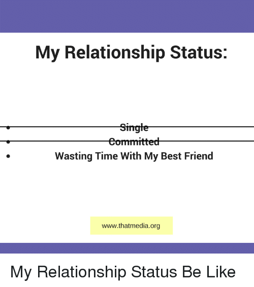 My Relationship Status Singte Eommitted Wasting Time With