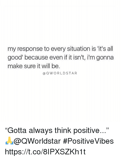 """it's all good: my response to every situation is 'it's all  good because even if it isn't, i'm gonna  make sure it will be  aQWORLDSTAR """"Gotta always think positive..."""" 🙏@QWorldstar #PositiveVibes https://t.co/8IPXSZKh1t"""