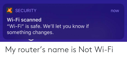 Router, Wi-Fi, and Name: My router's name is Not Wi-Fi