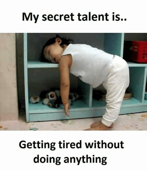 Memes, 🤖, and Secret: My secret talent is..  Getting tired without  doing anything
