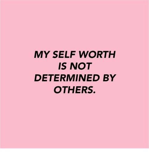 Self Worth: MY SELF WORTH  IS NOT  DETERMINED BY  OTHERS.