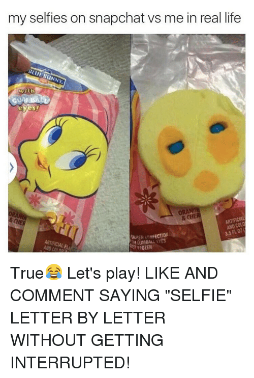 "Bunnies, Memes, and Selfie: my selfies on snapchat vs me in real life  BLUE BuNNY.  eyes!  ORANGE  & ARTIFICIAL  AND FLOZ  3.5 M GUMBALL EYES  ARTIFICIAL  02EN True😂 Let's play! LIKE AND COMMENT SAYING ""SELFIE"" LETTER BY LETTER WITHOUT GETTING INTERRUPTED!"