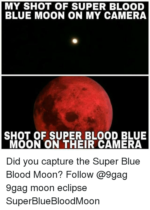 blue blood: MY SHOT OF SUPER BLOOD  BLUE MOON ON MY CAMERA  SHOT OF SUPER BLOOD BLUE  MOON ON THEIR CAMERA Did you capture the Super Blue Blood Moon? Follow @9gag 9gag moon eclipse SuperBlueBloodMoon