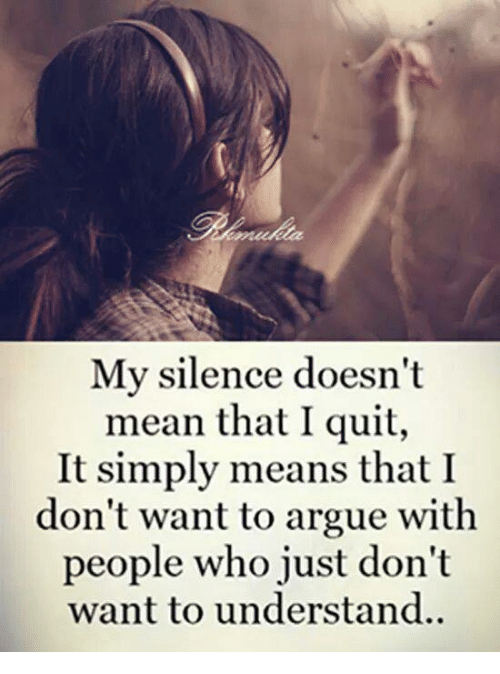 My Silence Doesn't Mean That I Quit It Simply Means That I