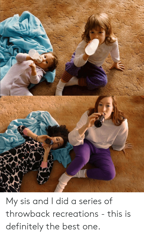 throwback: My sis and I did a series of throwback recreations - this is definitely the best one.