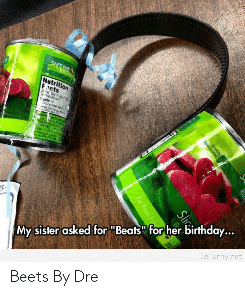 """Birthday: My sister asked for """"Beats"""" for her birthday...  d for Beats forher birthdoy  LeFunny.net Beets By Dre"""