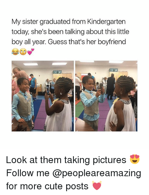 Cute, Memes, and Guess: My sister graduated from Kindergarten  today, she's been talking about this little  boy all year. Guess that's her boyfriend Look at them taking pictures 😍 Follow me @peopleareamazing for more cute posts 💓