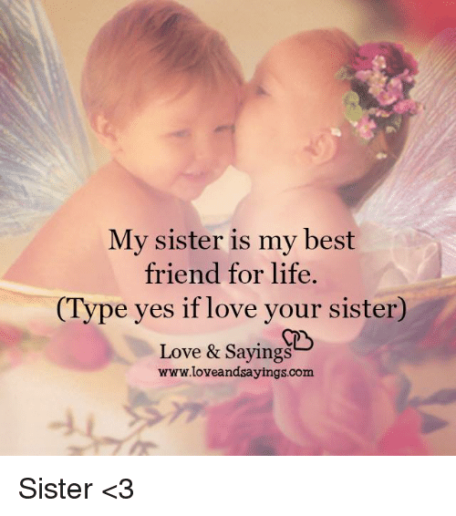 best friend is dating my sister Don't have a sister but almost dated my best friends sister he was actually enthusiastic about it he thought we would do each other a lot of good and the both of us were very into the idea however this was high school and for some reason the mother was very very against it and forbid it.