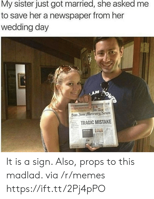Mercury: My sister just got married, she asked  to save her a newspaper from her  wedding day  WOWED  LAM  REPUSPOS  San 30se Mercury News  TRAGIC MISTAKE It is a sign. Also, props to this madlad. via /r/memes https://ift.tt/2Pj4pPO