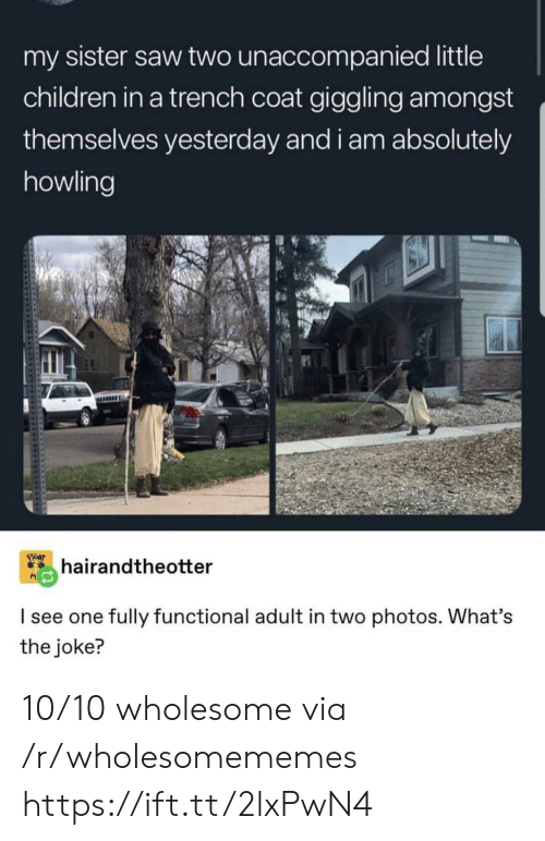 howling: my sister saw two unaccompanied little  children in a trench coat giggling amongst  themselves yesterday and i am absolutely  howling  FIGHT  hairandtheotter  I see one fully functional adult in two photos. What's  the joke? 10/10 wholesome via /r/wholesomememes https://ift.tt/2lxPwN4