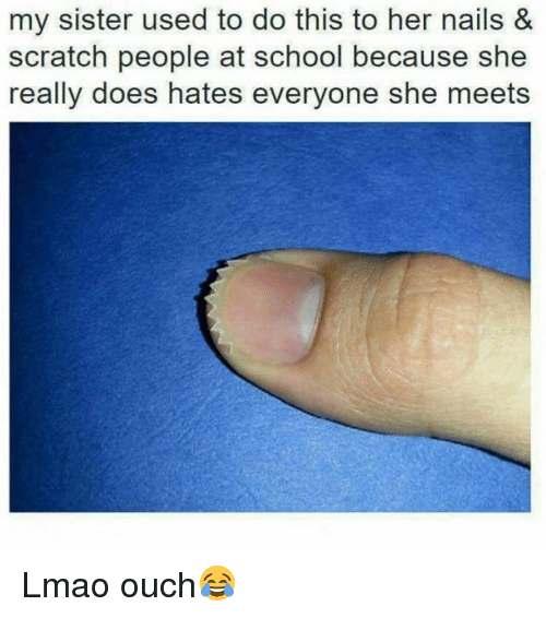 Funny, Scratch, and Ouch: my sister used to do this to her nails &  scratch people at school because she  really does hates everyone she meets Lmao ouch😂