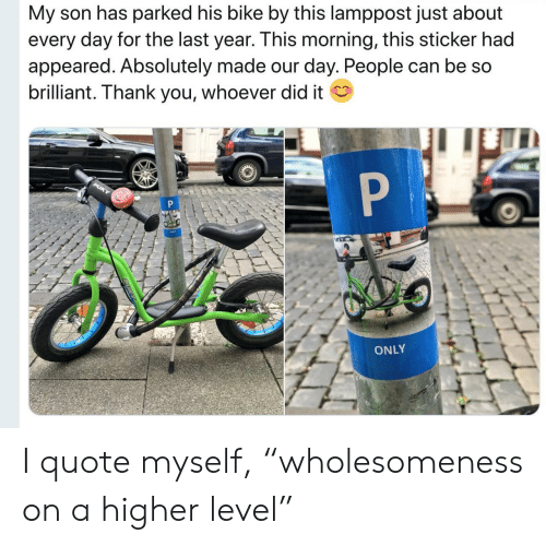 """Sticker: My son has parked his bike by this lamppost just about  every day for the last year. This morning, this sticker had  appeared. Absolutely made our day. People can be so  brilliant. Thank you, whoever did it  P  PUKY  P  ONLY I quote myself, """"wholesomeness on a higher level"""""""