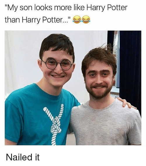 """Harry Potter, Memes, and 🤖: """"My son looks more like Harry Potter  than Harry Potter.."""" Nailed it"""
