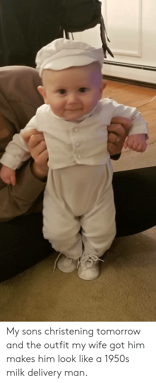 delivery man: My sons christening tomorrow and the outfit my wife got him makes him look like a 1950s milk delivery man.