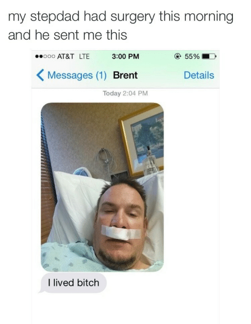Stepdad: my stepdad had surgery this morning  and he sent me this  AT&T LTE 3:00 PM  Messages (1) Brent  55%  Details  Today 2:04 PM  I lived bitch