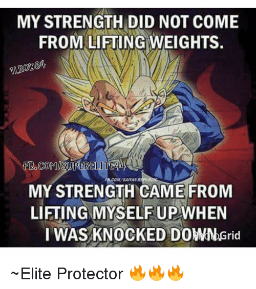 knock down: MY STRENGTH DID NOT COME  FROM LIFTING WEIGHTS.  FB COMISURTERELI  MY STRENGTH CAME FROM  LIFTING MYSELF UP WHEN  I WAS KNOCKED DOWN Grid ~Elite Protector 🔥🔥🔥