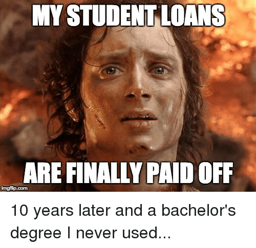 MY STUDENT LOANS ARE FINALLY PAID OFF | Loans Meme on SIZZLE
