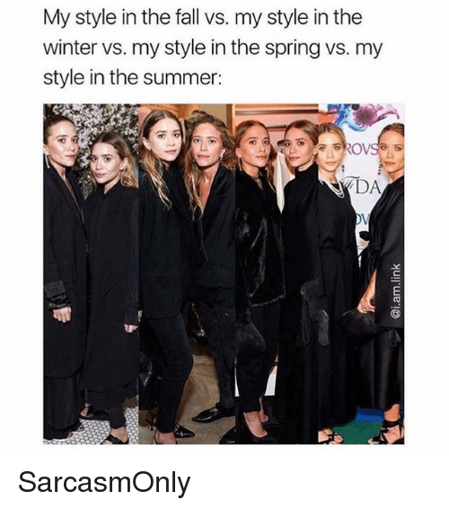 Fall, Funny, and Memes: My style in the fall vs. my style in the  winter vs. my style in the spring vs. my  style in the summer: SarcasmOnly