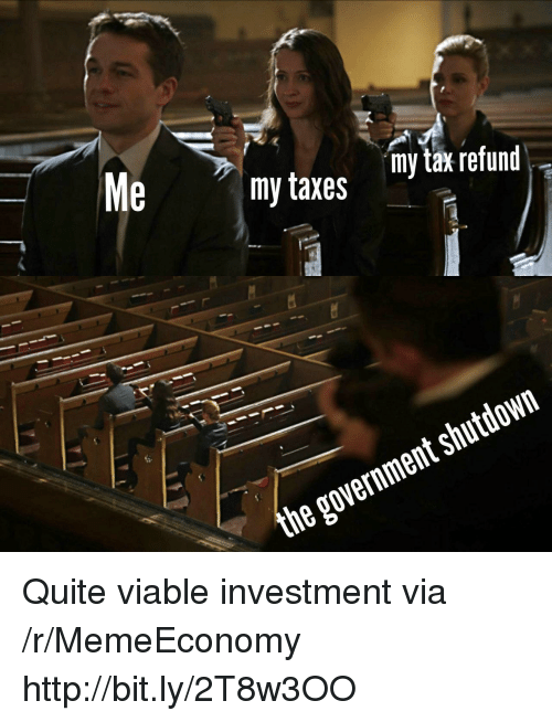 Tax refund: my taxes y tax refund  the government shutdown Quite viable investment via /r/MemeEconomy http://bit.ly/2T8w3OO