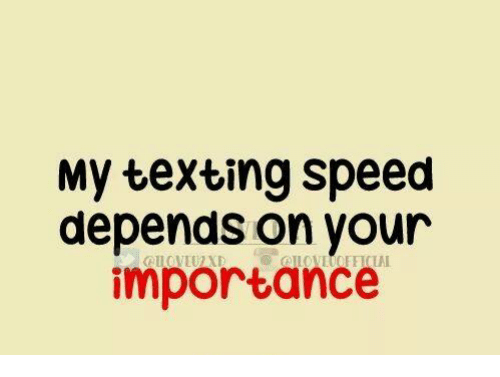 My Texting Speed Depends On Your Importance Meme On Ballmemescom