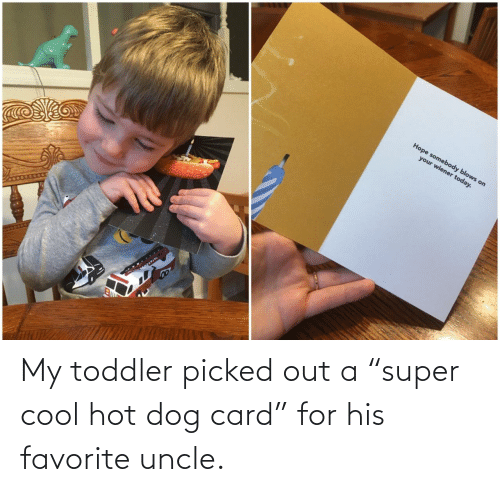"""Cool, Dog, and Hot Dog: My toddler picked out a """"super cool hot dog card"""" for his favorite uncle."""