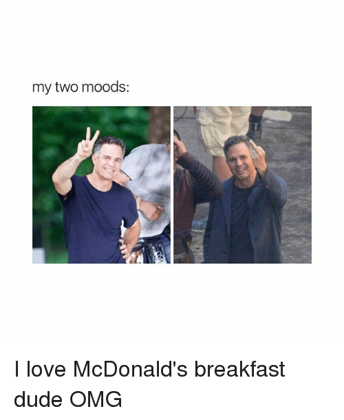 Dude, Love, and McDonalds: my two moods: I love McDonald's breakfast dude OMG