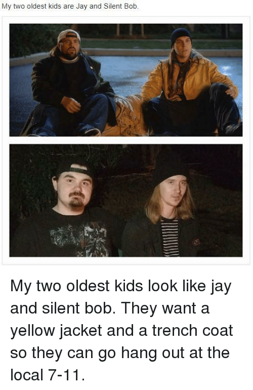 jay and silent bob: My two oldest kids are Jay and Silent Bob
