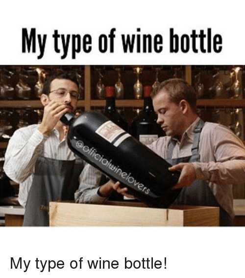 Memes, 🤖, and Typing: My type of wine bottle My type of wine bottle!