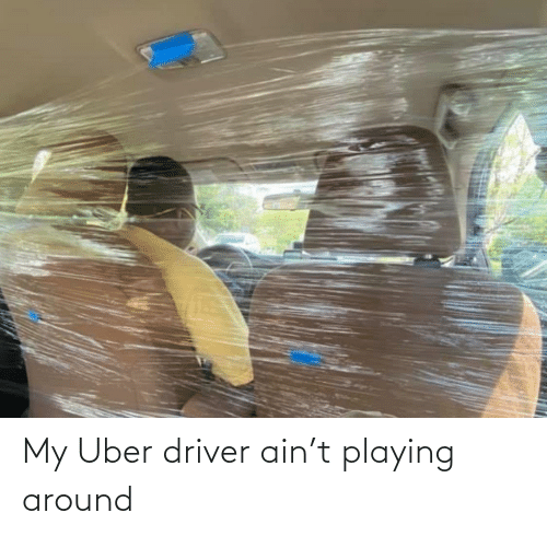 Uber: My Uber driver ain't playing around