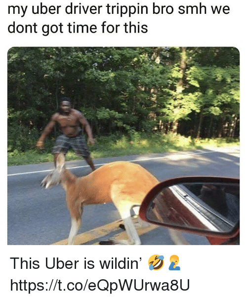 Smh, Uber, and Time: my uber driver trippin bro smh we  dont got time for this This Uber is wildin' 🤣🤦♂️ https://t.co/eQpWUrwa8U