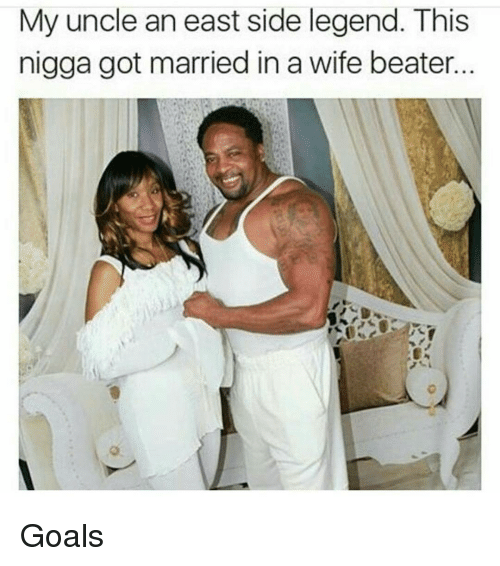 Funny, Goals, and Goal: My uncle an east side legend. This  nigga got married in a wife beater Goals