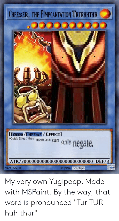 """That Word: My very own Yugipoop. Made with MSPaint. By the way, that word is pronounced """"Tur TUR huh thur"""""""