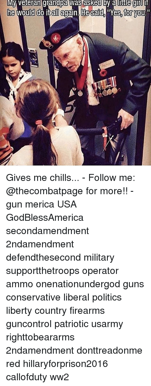 """Hillaryforprison2016: My veteran grandpa was asked by a uttle gul if  he would do italagain. He sard, """"Yes, for  he would do itall again. He said, e for ou Gives me chills... - Follow me: @thecombatpage for more!! - gun merica USA GodBlessAmerica secondamendment 2ndamendment defendthesecond military supportthetroops operator ammo onenationundergod guns conservative liberal politics liberty country firearms guncontrol patriotic usarmy righttobeararms 2ndamendment donttreadonme red hillaryforprison2016 callofduty ww2"""