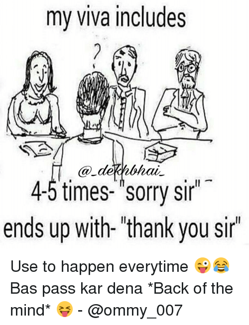 """Dekh Bhai and International: my viva includes  4-5 times- sorry sir""""  ends up with- thank you sir"""" Use to happen everytime 😜😂 Bas pass kar dena *Back of the mind* 😝 - @ommy_007"""