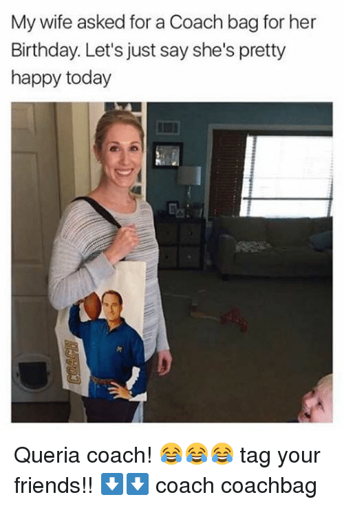 coach bags: My wife asked for a Coach bag for her  Birthday. Let's just say she's pretty  happy today Queria coach! 😂😂😂 tag your friends!! ⬇️⬇️ coach coachbag