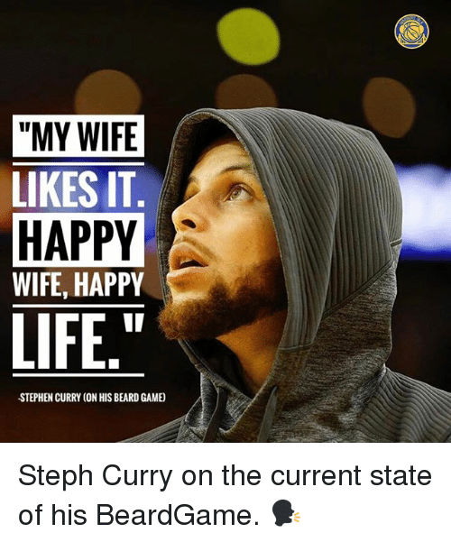 "Basketball, Beard, and Golden State Warriors: ""MY WIFE  LIKES IT  HAPPY  WIFE, HAPPY  LIFE  STEPHEN CURRY CON HIS BEARD GAME Steph Curry on the current state of his BeardGame. 🗣"