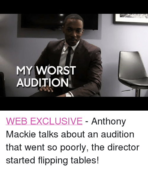 """flipping tables: MY WORST  AUDITION <p><a href=""""https://www.youtube.com/watch?v=G6ma3aFYv5k"""" target=""""_blank"""">WEB EXCLUSIVE</a>- Anthony Mackie talks about an audition that went so poorly, the director started flipping tables!</p>"""