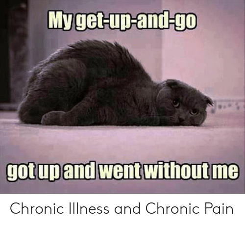 chronic: Myget-up-and-go  gotup and went without me Chronic Illness and Chronic Pain