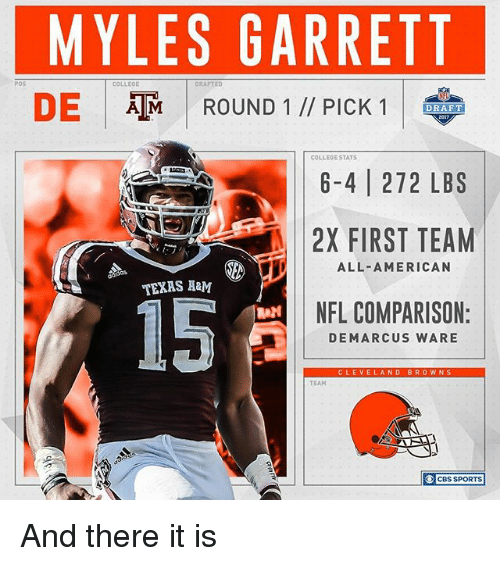 College, Memes, and Nfl: MYLES GARRETT  COLLE0E  DRAFTED  DE  ATM ROUND 1 PICK 1  DRAFT  COLLEGE STATS  6-4 272 LBS  2X FIRST TEAM  ALL-AMERICAN  TEXAS A&M  NFL COMPARISON:  DE MARCUS WARE  CLEVE  AND BROWNS  CBS SPORTS And there it is