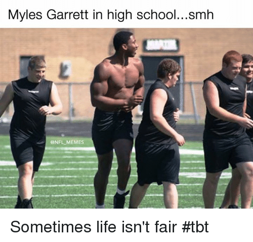 Life, Memes, and Nfl: Myles Garrett in high school. ..smh  @NFL MEMES Sometimes life isn't fair #tbt