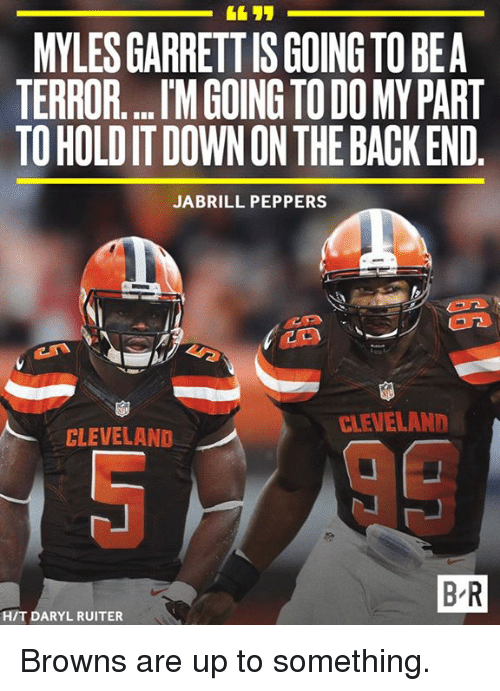 Browns, Cleveland, and Terror: MYLESGARRETTISGOING TO BEA  TERROR...l'MGOINGTODOMY PART  TO HOLDITDOWN ON THE BACKEND  JA BRILL PEPPERS  CLEVELAND  CLEVELAND  BR  HIT DARYL RUITER Browns are up to something.