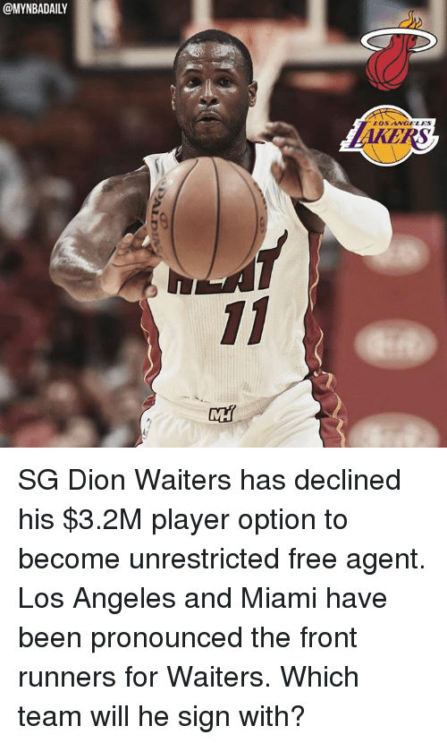Front Runners: @MYNBADAILY  LOS ANGELES SG Dion Waiters has declined his $3.2M player option to become unrestricted free agent. Los Angeles and Miami have been pronounced the front runners for Waiters. Which team will he sign with?