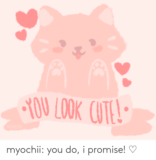 You Do: myochii:  you do, i promise! ♡