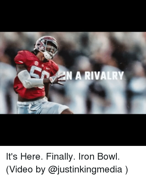 iron bowl: N A RIVALRY It's Here. Finally. Iron Bowl. (Video by @justinkingmedia )