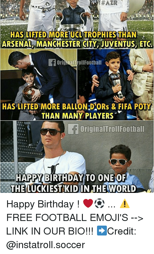 Arsenal, Birthday, and Fifa: N#AZR  UCL  ARSENAL MANCHESTER CITY, JUVENTUS, ETG  inalT  Football  Troll e  HAS LIFTED MORE ORs & FIFA POTY  THAN MANY PLAYERS  originalTroll Football  HAPPY BIRTHDAY TO ONE OF  THE LUCKIEST KID IN THE WORLD Happy Birthday ! ❤️⚽️ ... ⚠️FREE FOOTBALL EMOJI'S --> LINK IN OUR BIO!!! ➡️Credit: @instatroll.soccer