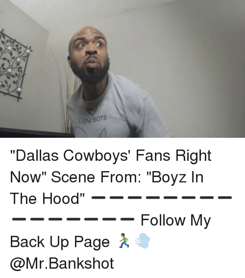 "Dallas Cowboy: n  COWBOYS ""Dallas Cowboys' Fans Right Now"" Scene From: ""Boyz In The Hood"" ➖➖➖➖➖➖➖➖➖➖➖➖➖➖➖ Follow My Back Up Page 🏃🏾💨 @Mr.Bankshot"